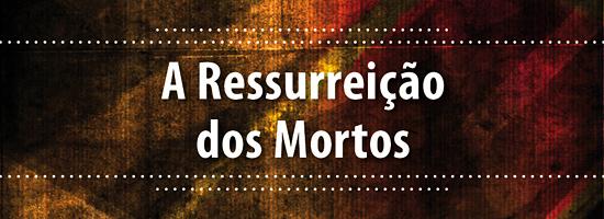 Série: A Ressurreição dos Mortos